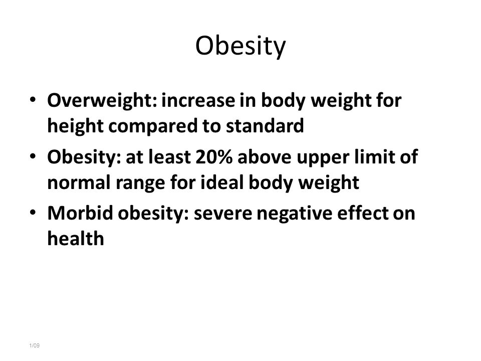 Obesity Overweight: increase in body weight for height compared to standard.
