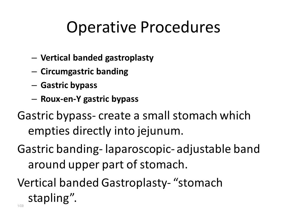 Operative Procedures Vertical banded gastroplasty. Circumgastric banding. Gastric bypass. Roux-en-Y gastric bypass.