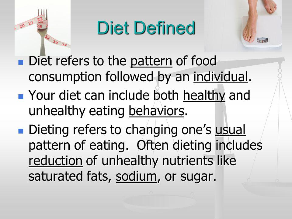 Diet Defined Diet refers to the pattern of food consumption followed by an individual.