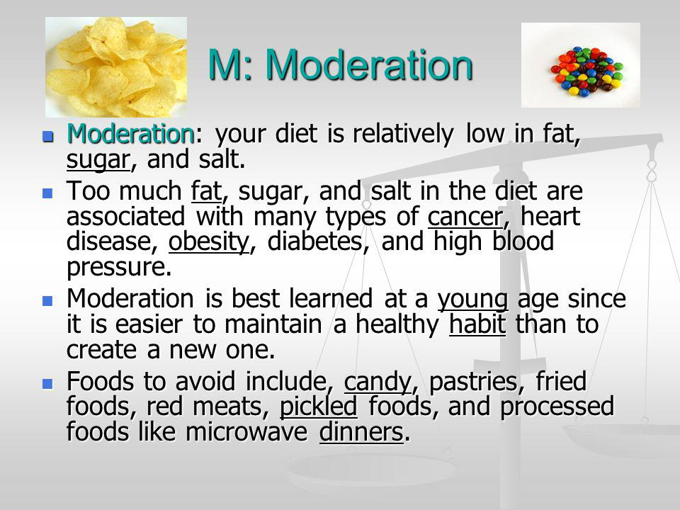 M: Moderation Moderation: your diet is relatively low in fat, sugar, and salt.