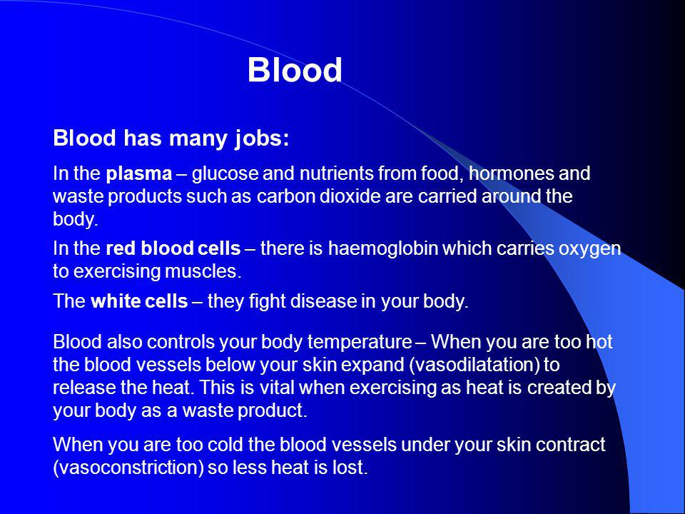 Blood Blood has many jobs: