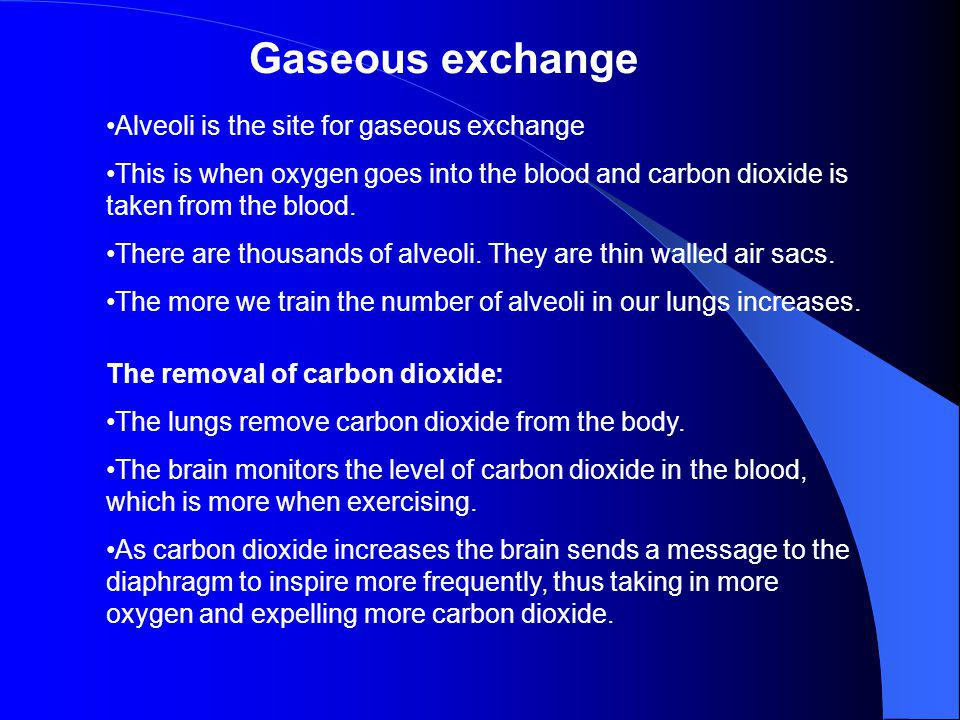 Gaseous exchange Alveoli is the site for gaseous exchange