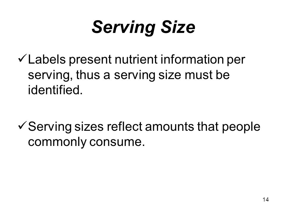 Serving Size Labels present nutrient information per serving, thus a serving size must be identified.