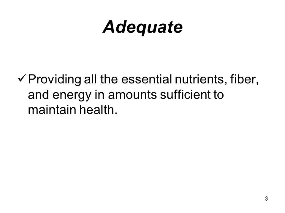 Adequate Providing all the essential nutrients, fiber, and energy in amounts sufficient to maintain health.