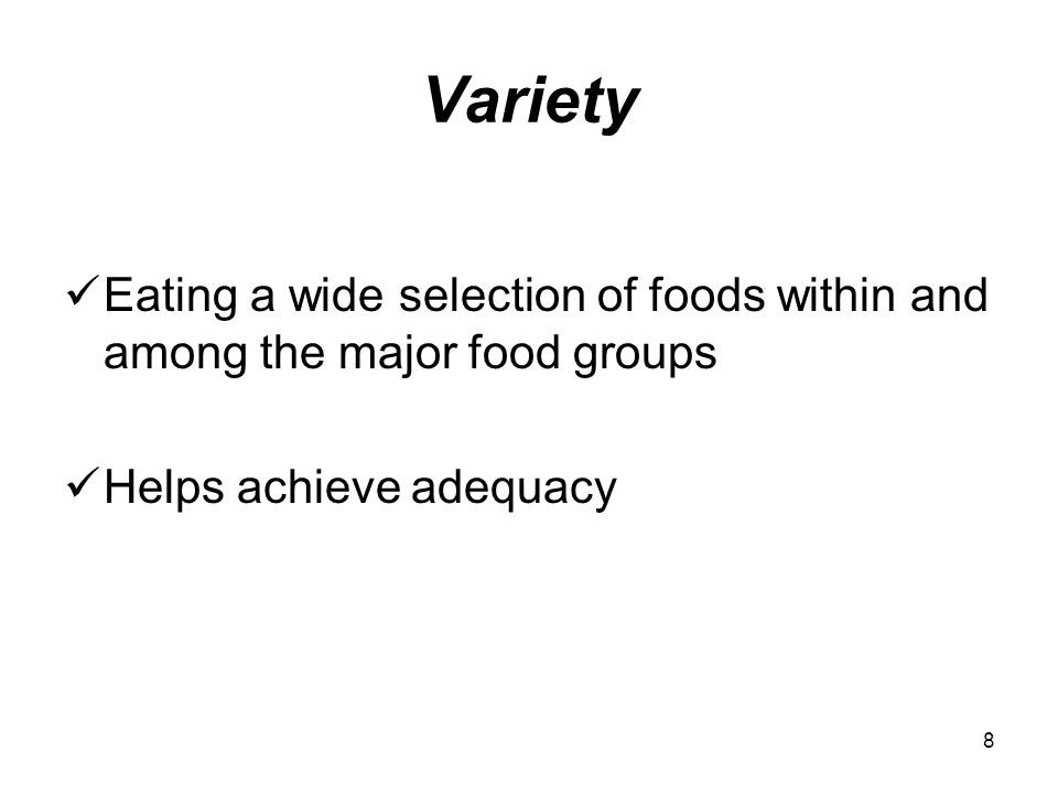 Variety Eating a wide selection of foods within and among the major food groups.