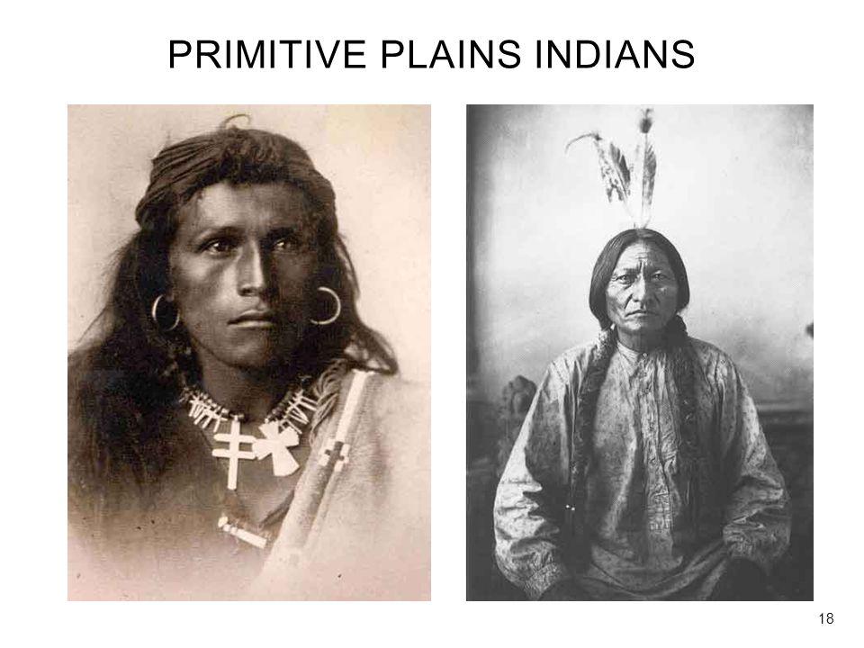 PRIMITIVE PLAINS INDIANS