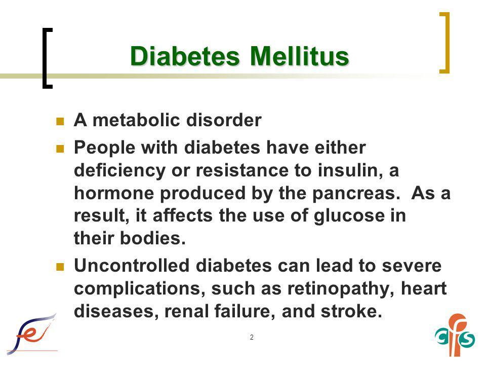 Diabetes Mellitus A metabolic disorder