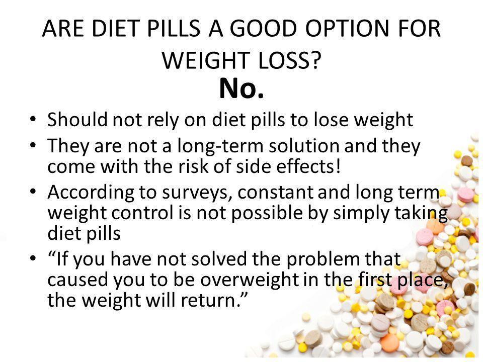 ARE DIET PILLS A GOOD OPTION FOR WEIGHT LOSS