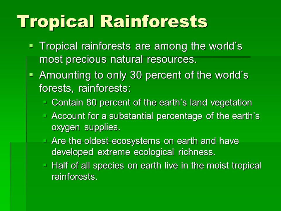 Tropical Rainforests Tropical rainforests are among the world's most precious natural resources.