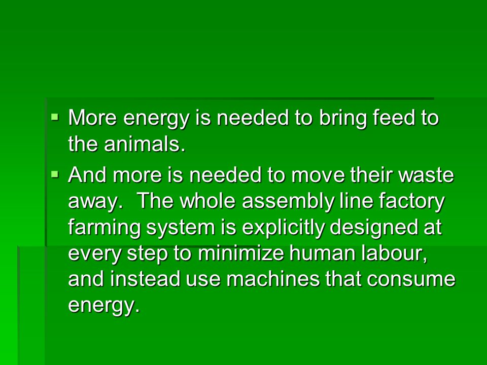 More energy is needed to bring feed to the animals.