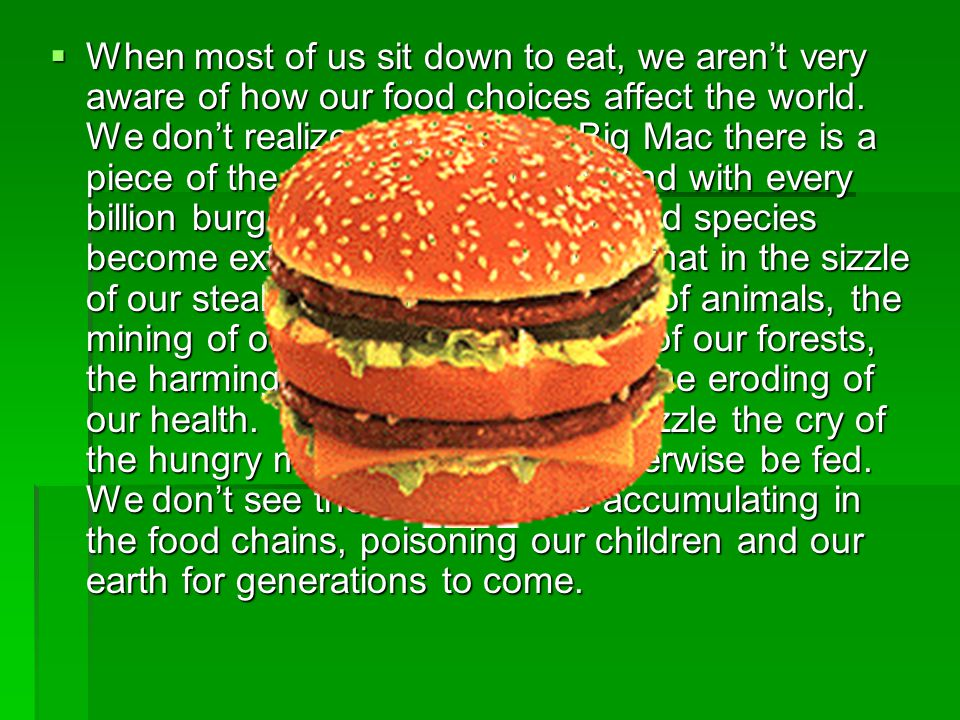 When most of us sit down to eat, we aren't very aware of how our food choices affect the world.