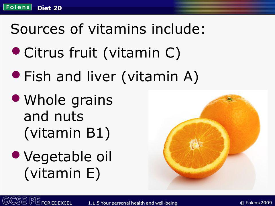 Sources of vitamins include: Citrus fruit (vitamin C)
