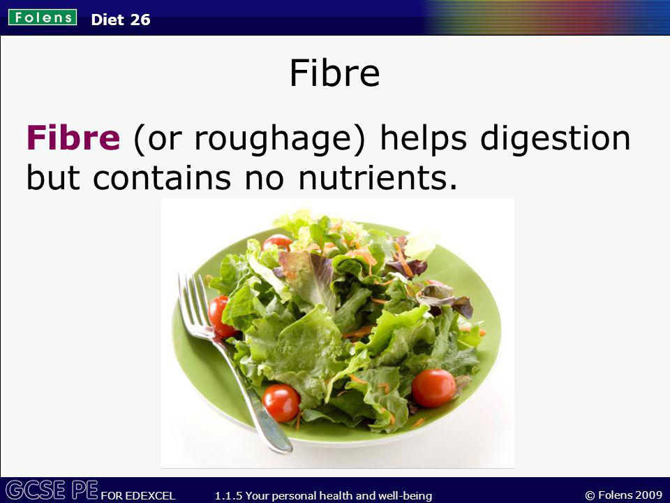 Fibre Fibre (or roughage) helps digestion but contains no nutrients.