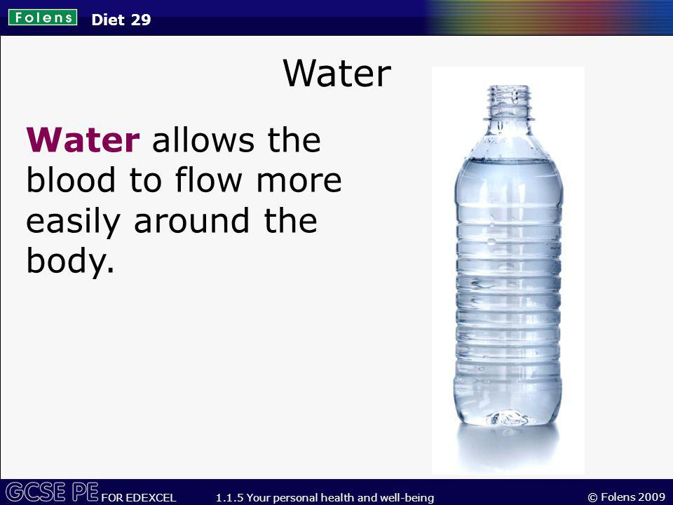 Water Water allows the blood to flow more easily around the body.