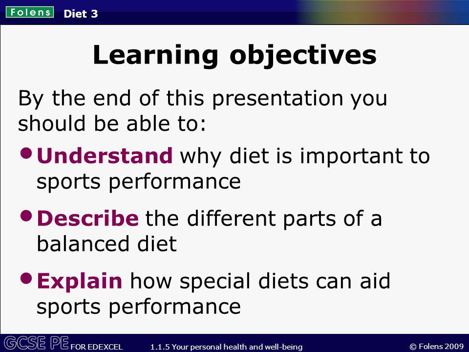 Diet 3 Learning objectives. By the end of this presentation you should be able to: Understand why diet is important to sports performance.