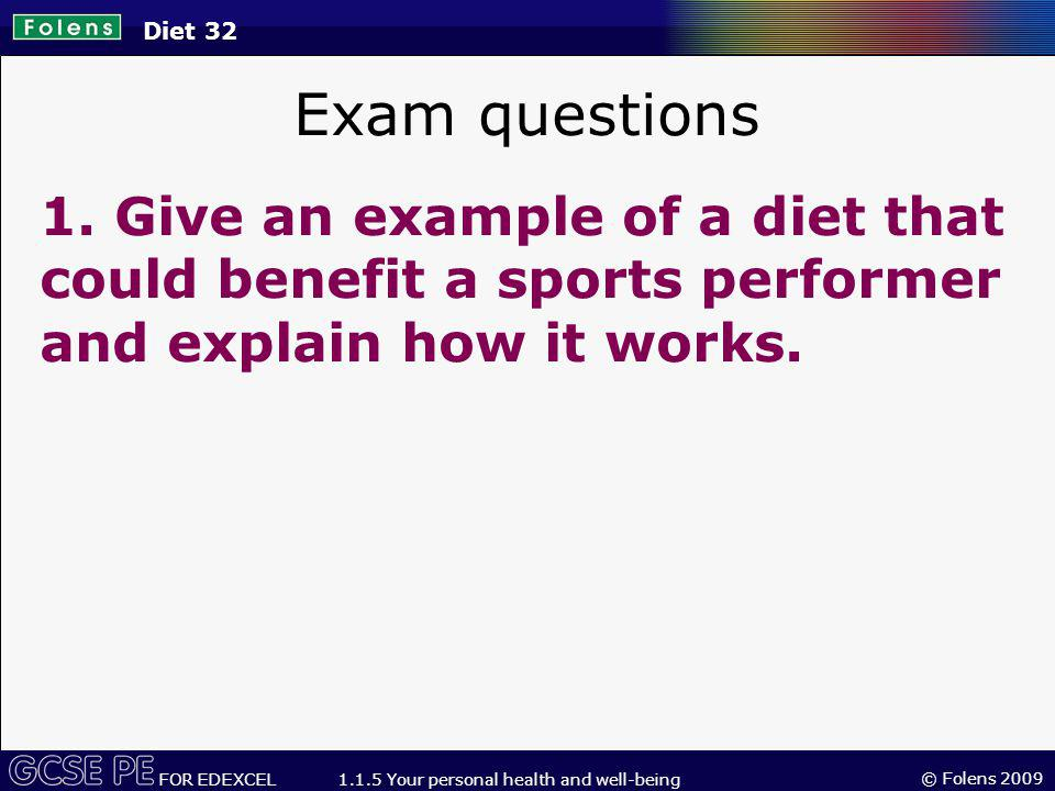 Diet 32 Exam questions. 1. Give an example of a diet that could benefit a sports performer and explain how it works.