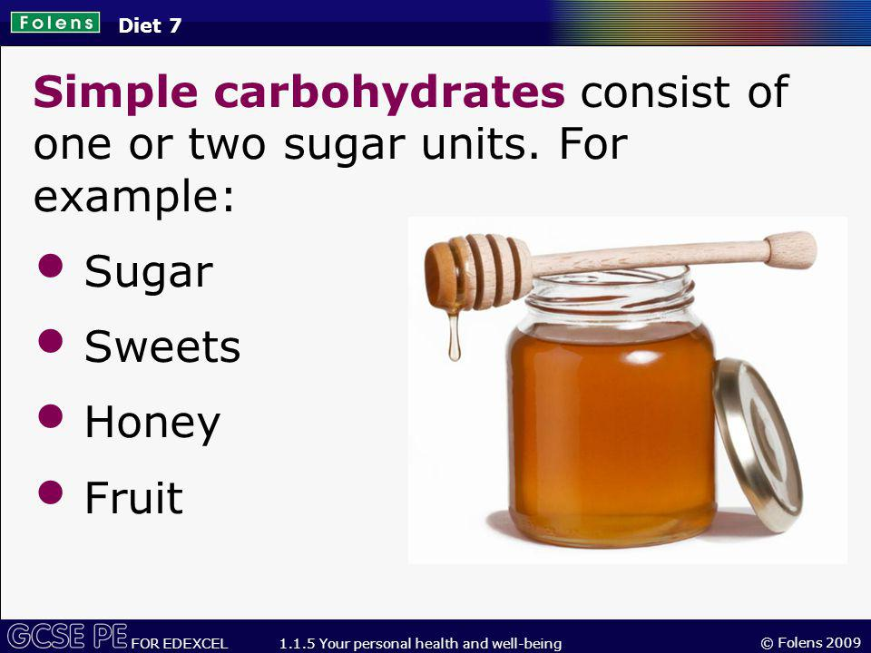 Simple carbohydrates consist of one or two sugar units. For example: