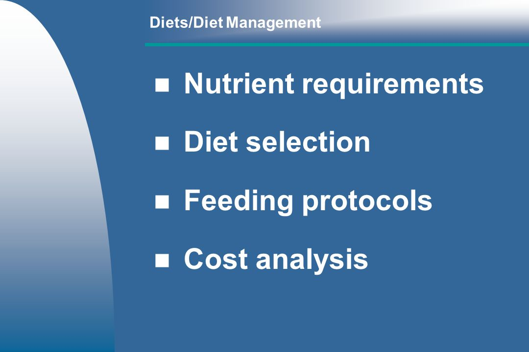 Nutrient requirements Diet selection Feeding protocols Cost analysis