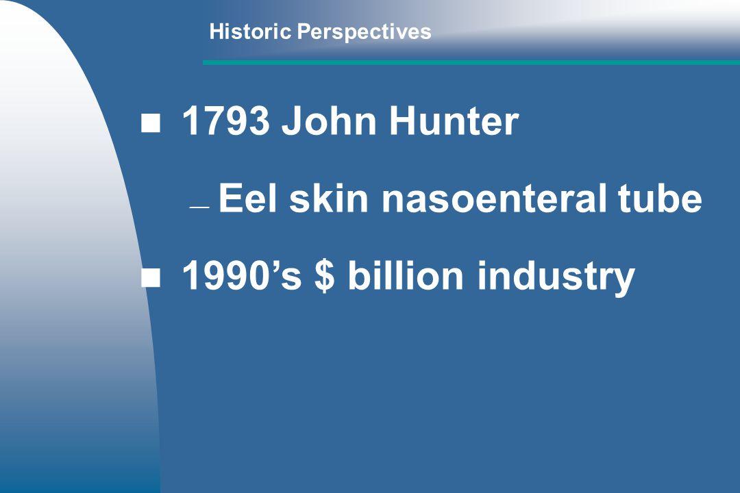 Eel skin nasoenteral tube 1990's $ billion industry