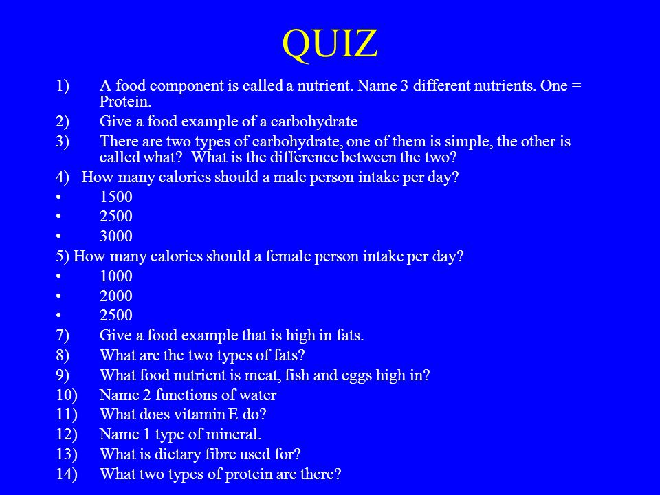 QUIZ A food component is called a nutrient. Name 3 different nutrients. One = Protein. Give a food example of a carbohydrate.