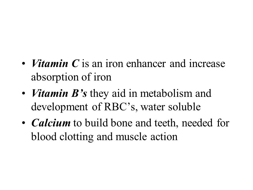 Vitamin C is an iron enhancer and increase absorption of iron