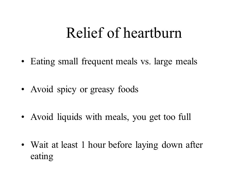 Relief of heartburn Eating small frequent meals vs. large meals