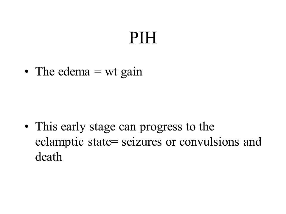 PIH The edema = wt gain.