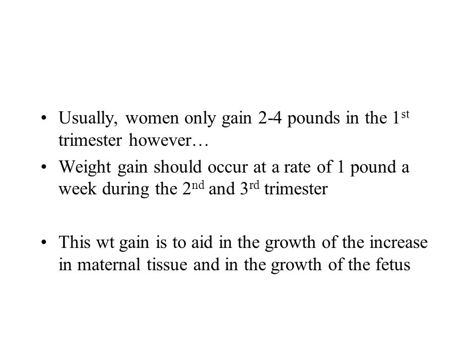 Usually, women only gain 2-4 pounds in the 1st trimester however…