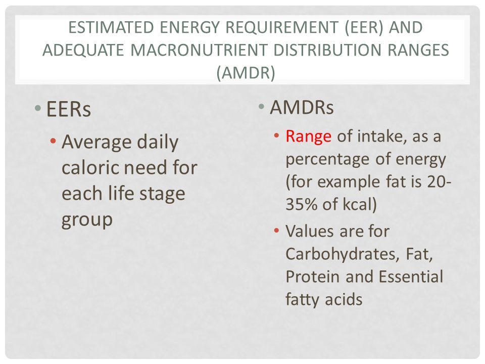 EERs AMDRs Average daily caloric need for each life stage group