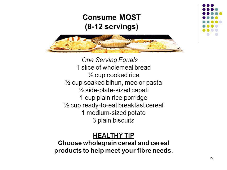 Consume MOST (8-12 servings)