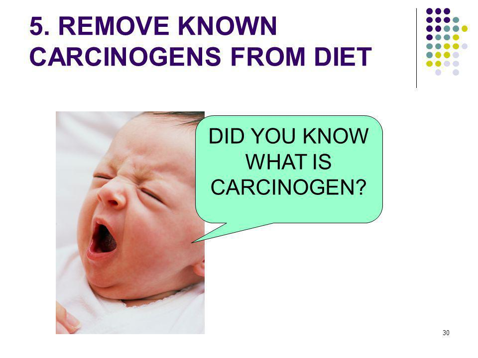 5. REMOVE KNOWN CARCINOGENS FROM DIET
