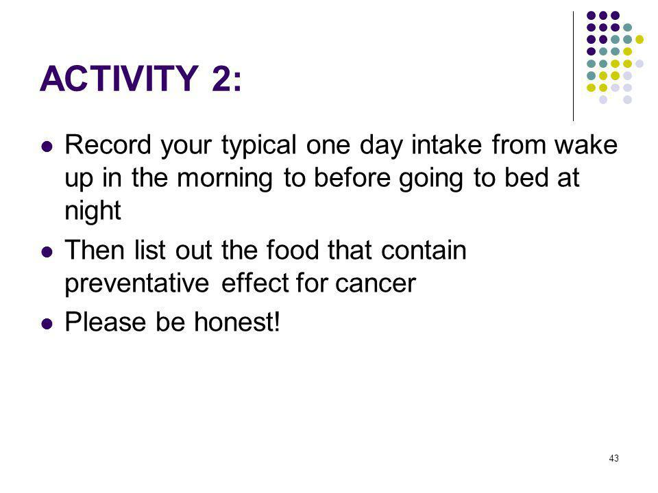 ACTIVITY 2: Record your typical one day intake from wake up in the morning to before going to bed at night.