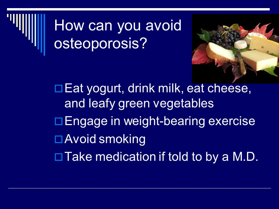 How can you avoid osteoporosis