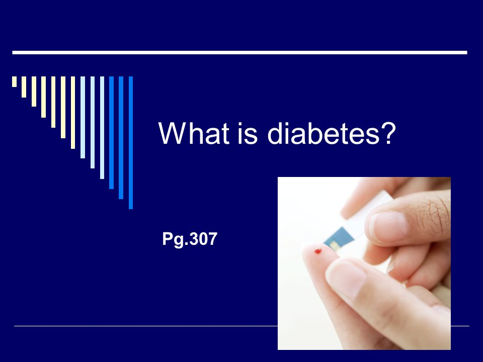 What is diabetes Pg.307