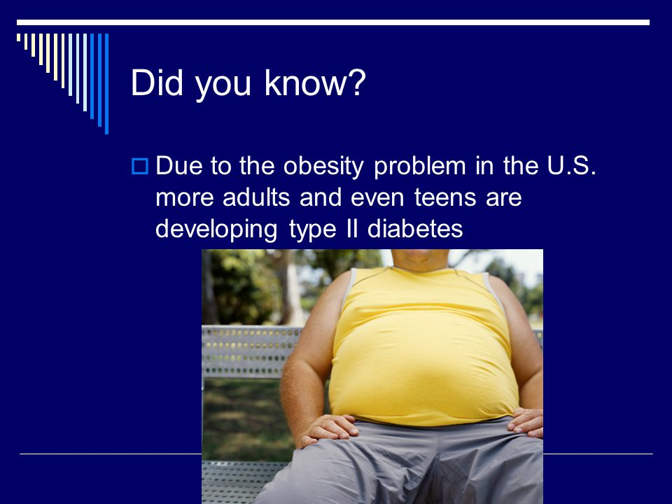 Did you know. Due to the obesity problem in the U.S.
