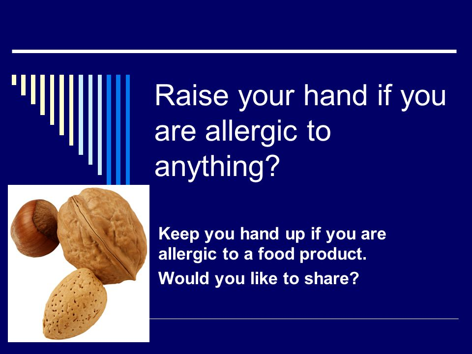 Raise your hand if you are allergic to anything