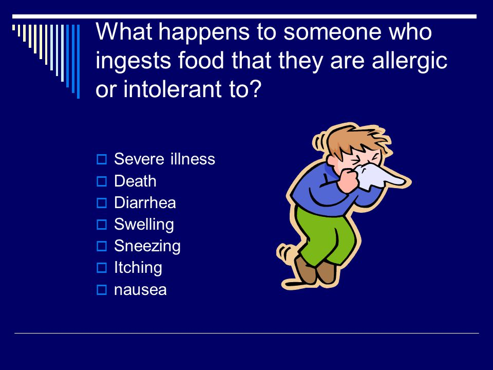 What happens to someone who ingests food that they are allergic or intolerant to