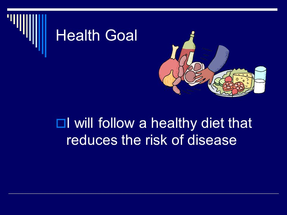 Health Goal I will follow a healthy diet that reduces the risk of disease