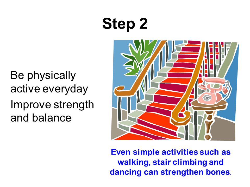 Step 2 Be physically active everyday Improve strength and balance