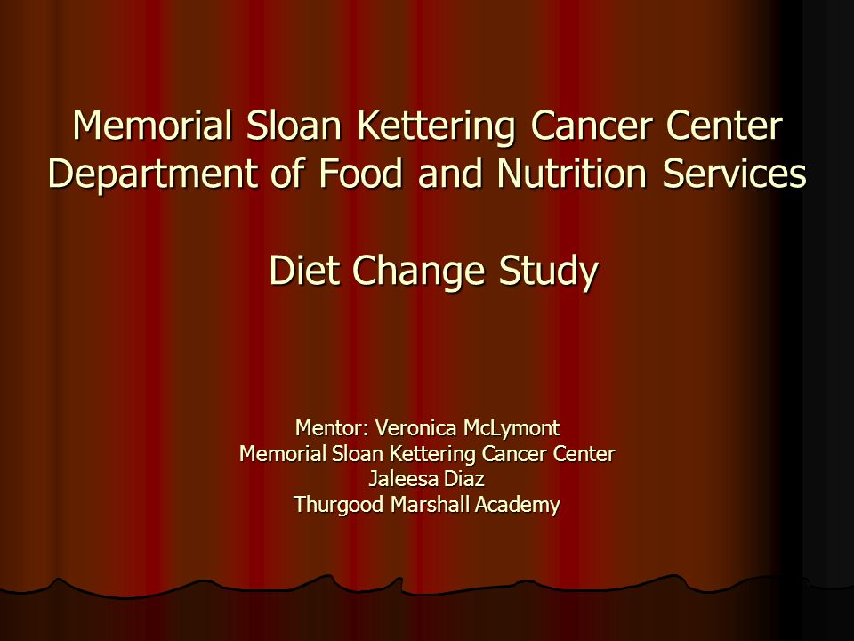 Memorial Sloan Kettering Cancer Center Department of Food and Nutrition Services Diet Change Study
