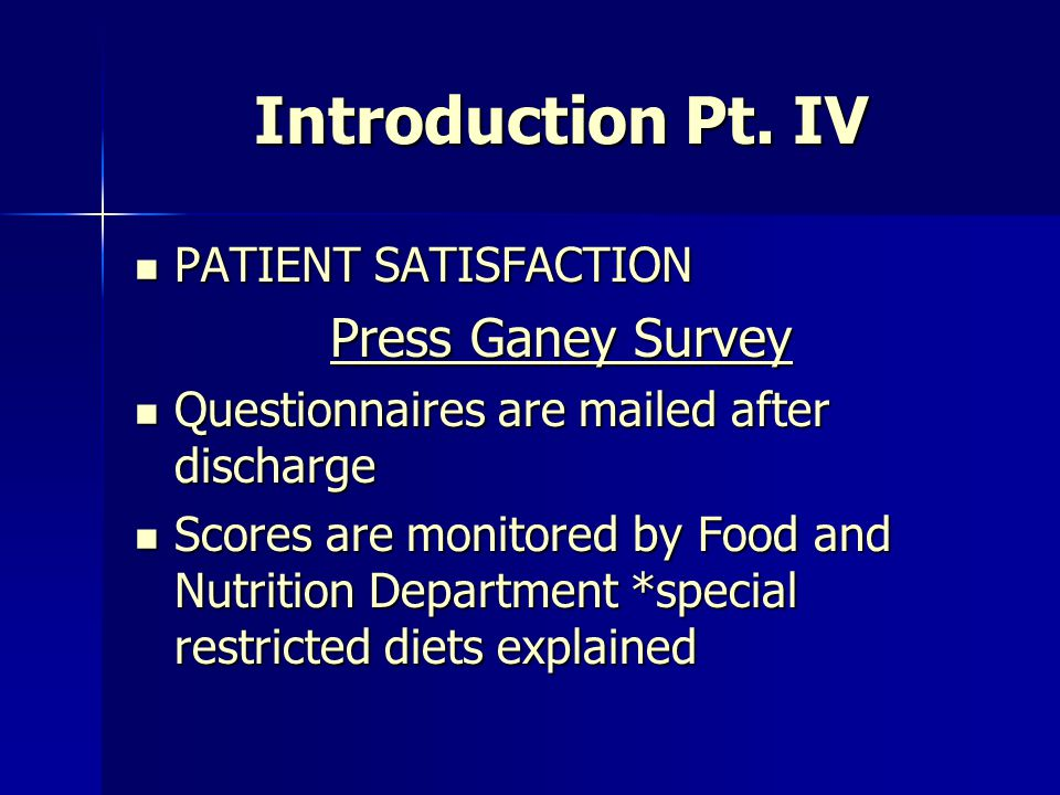 Introduction Pt. IV Press Ganey Survey PATIENT SATISFACTION