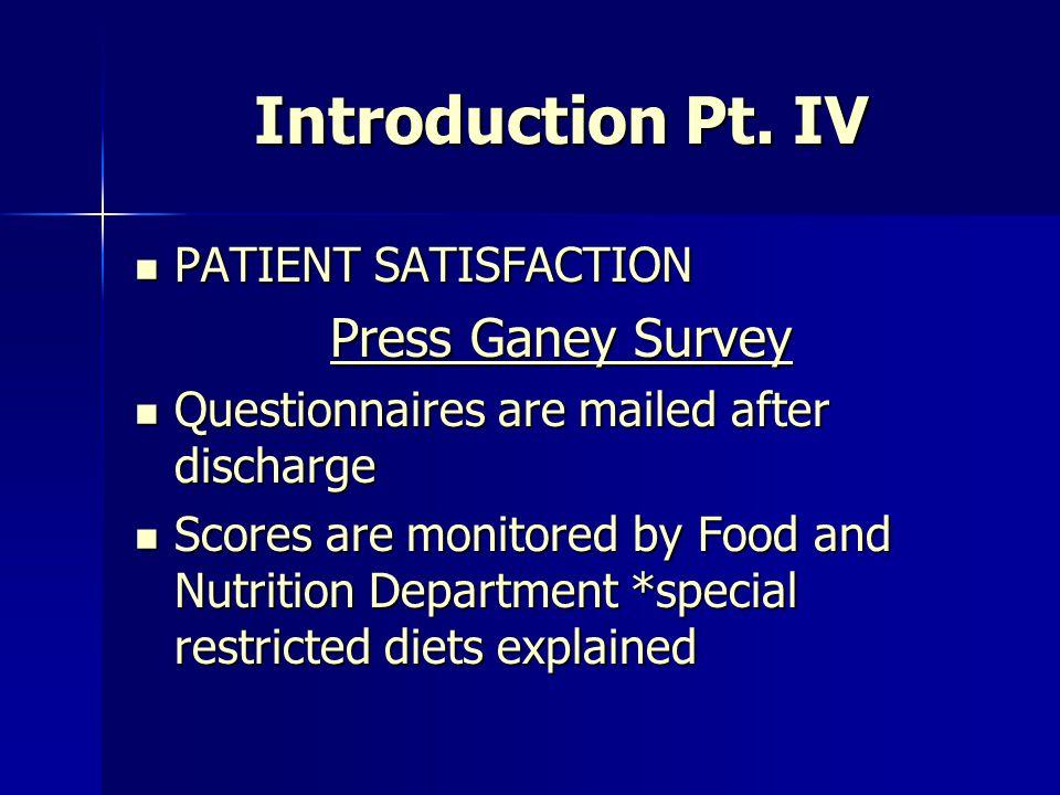 Introduction Pt. IV Press Ganey Survey PATIENT SATISFACTION
