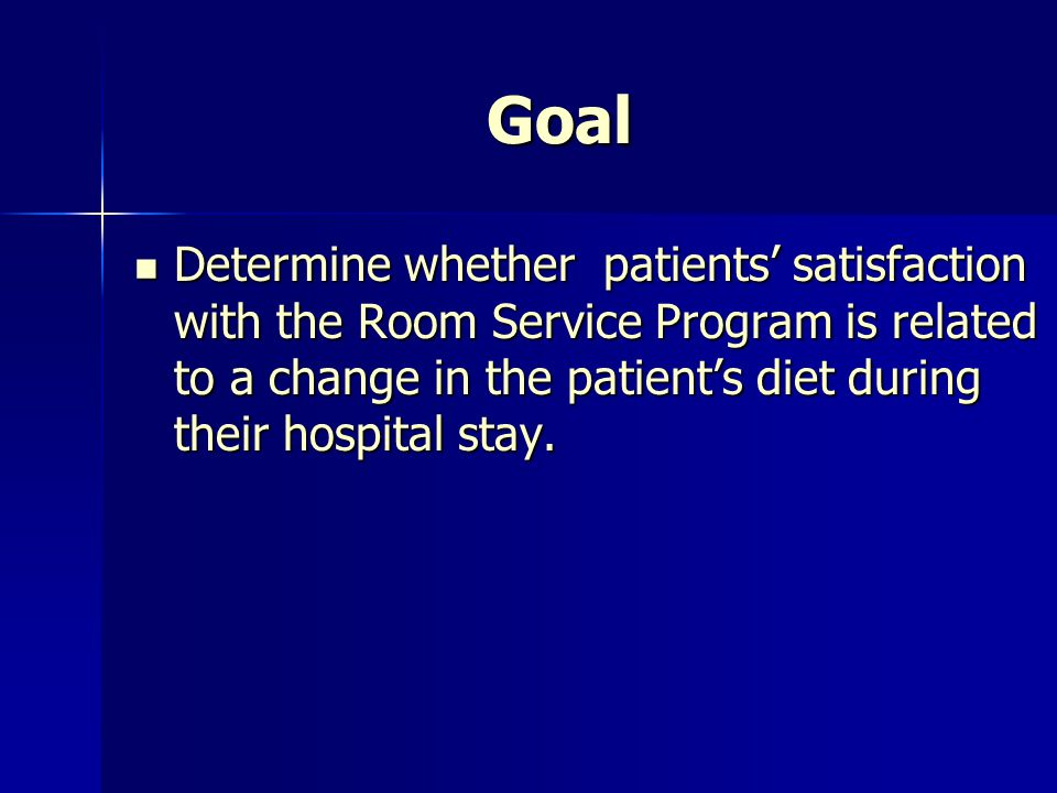 Goal Determine whether patients' satisfaction with the Room Service Program is related to a change in the patient's diet during their hospital stay.
