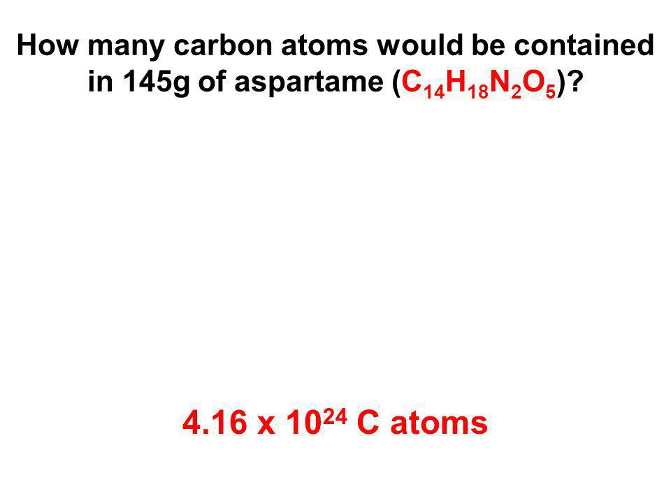 How many carbon atoms would be contained in 145g of aspartame (C14H18N2O5)