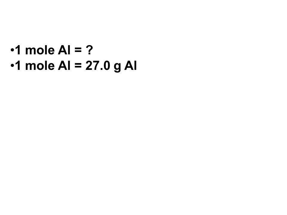 1 mole Al = 1 mole Al = 27.0 g Al