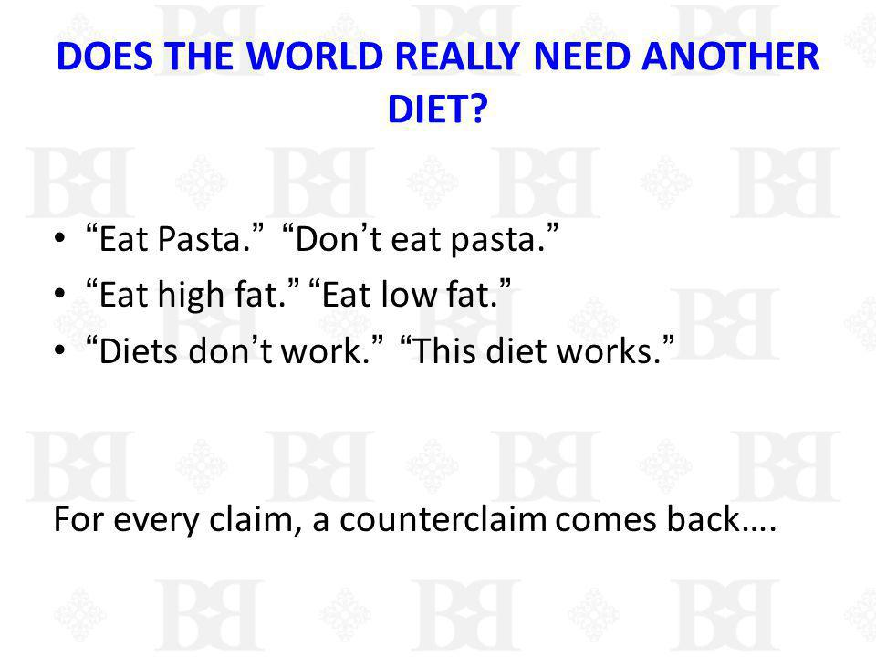 DOES THE WORLD REALLY NEED ANOTHER DIET