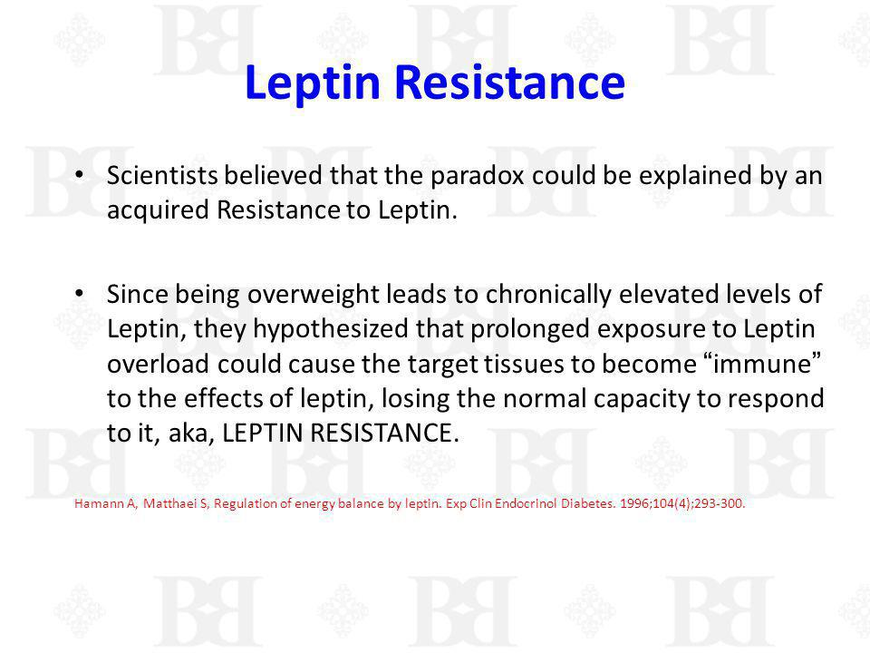 Leptin Resistance Scientists believed that the paradox could be explained by an acquired Resistance to Leptin.