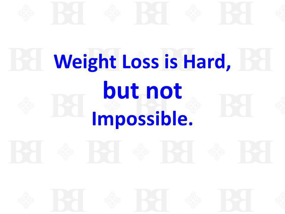 Weight Loss is Hard, but not Impossible.
