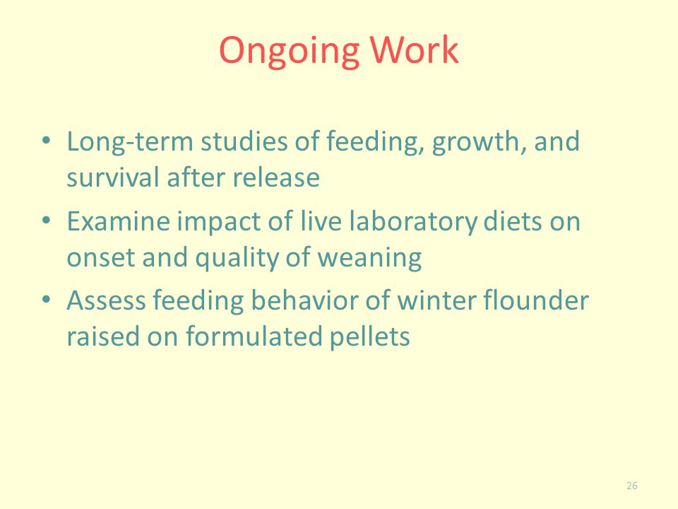 Ongoing Work Long-term studies of feeding, growth, and survival after release.