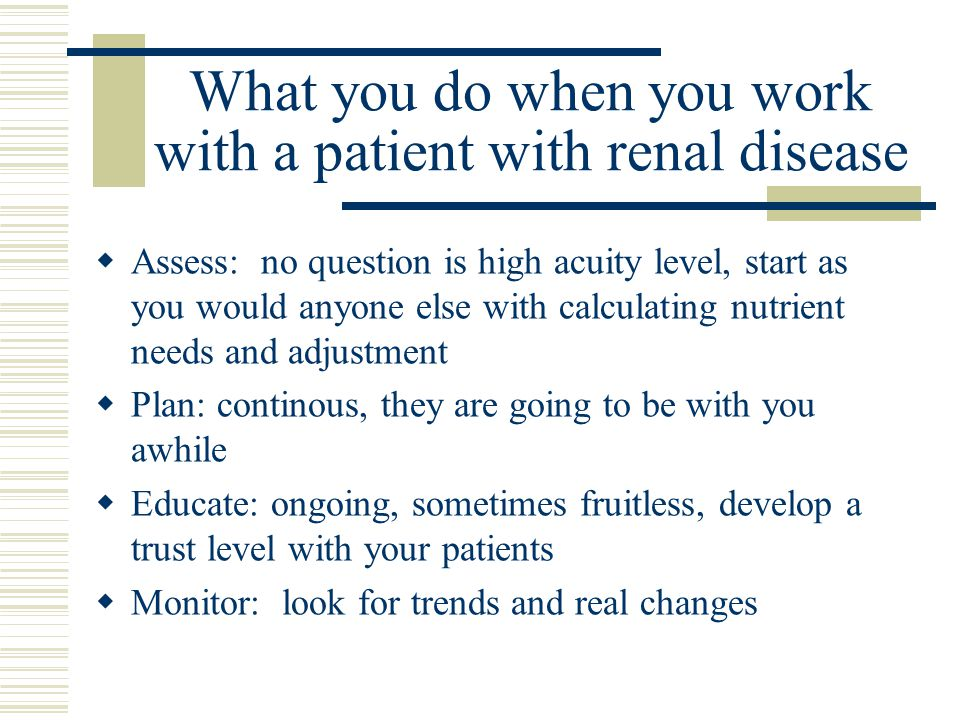 What you do when you work with a patient with renal disease